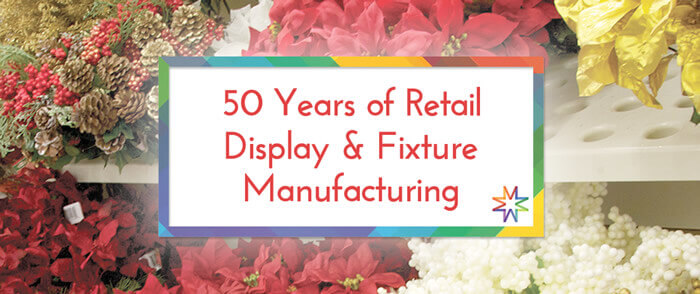 50 years of retail display and custom fixture manufacturing.